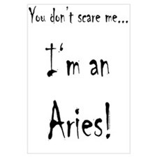You don't scare me...Aries