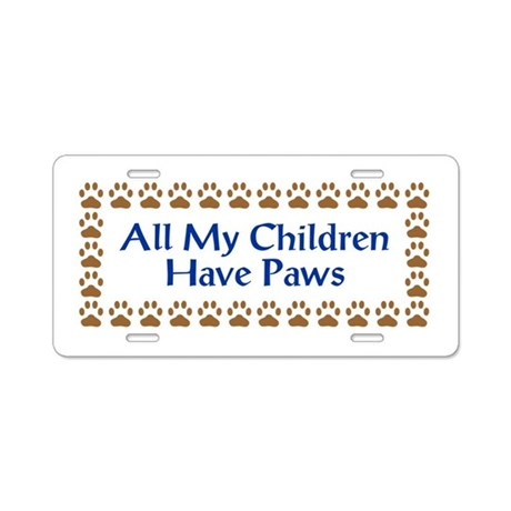 All My Children Have Paws 3 Aluminum License Plate