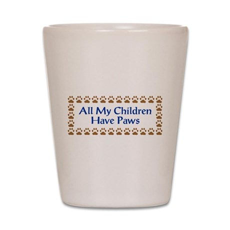 All My Children Have Paws 3 Shot Glass