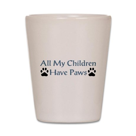 All My Children Have Paws 4 Shot Glass