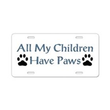 All My Children Have Paws 4 Aluminum License Plate