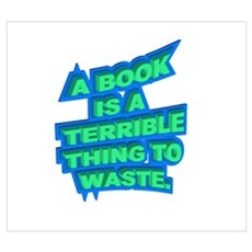 A BOOK IS A TERRIBLE THING TO Poster