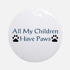 All My Children Have Paws 4 Ornament (Round)