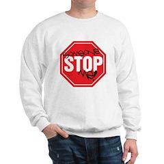 Someone STOP me! Sweatshirt