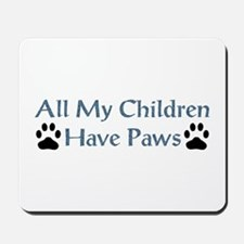 All My Children Have Paws 4 Mousepad