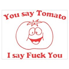 You Say Tomato, I Say Fuck Yo Poster