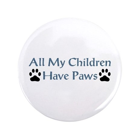 """All My Children Have Paws 4 3.5"""" Button"""