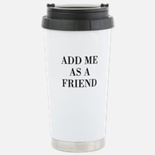 Add Me As A Friend Travel Mug