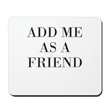 Add Me As A Friend Mousepad