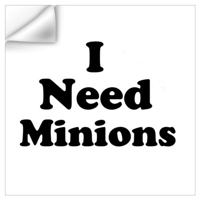 I Need Minions Wall Decal