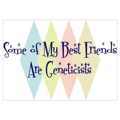 Geneticists Friends Poster