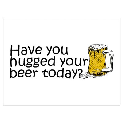 Have You Hugged Your Beer Today? n Framed Print
