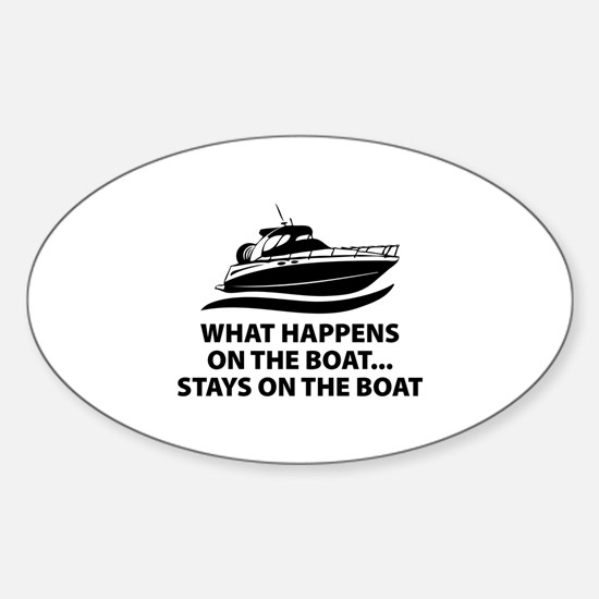 What Happens On The Boat Sticker (Oval)