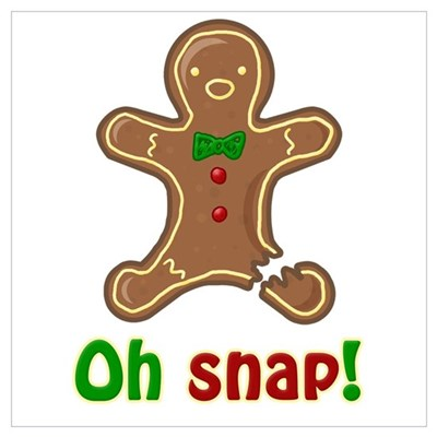 Oh snap! Gingerbread Man Poster