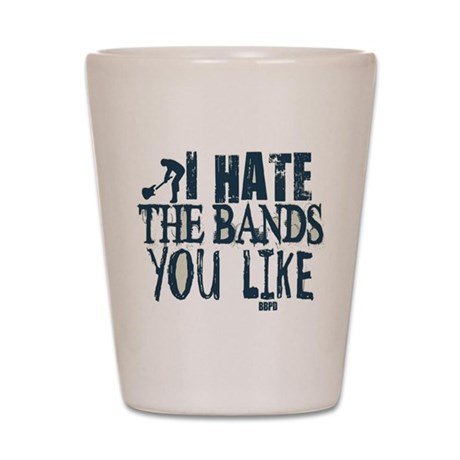 I Hate Bands You Like Shot Glass