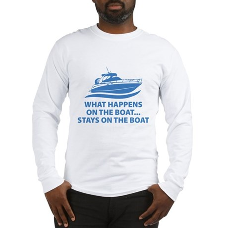 What Happens On The Boat Long Sleeve T-Shirt