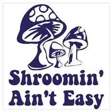 Riyah-Li Designs Shroomin' Ain't Easy Poster
