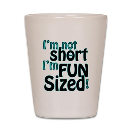 Not Short, Fun Sized Shot Glass