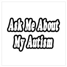 """""""Ask Me About My Autism"""" Poster"""