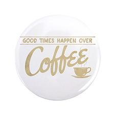 "Good Times Coffee 3.5"" Button"