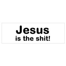 """""""Jesus is the shit!"""" Poster"""
