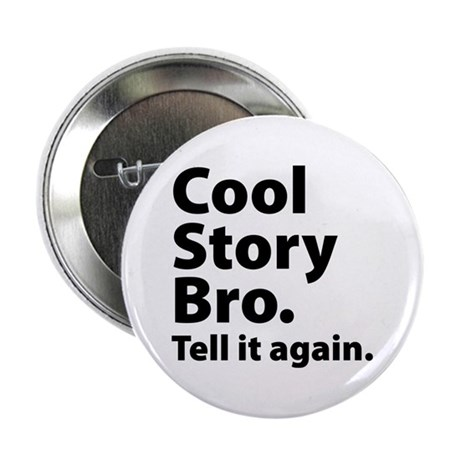 """Cool Story Bro 2.25"""" Button"""