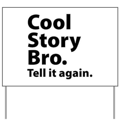 Cool Story Bro Yard Sign