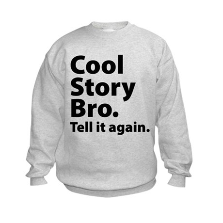 Cool Story Bro Kids Sweatshirt