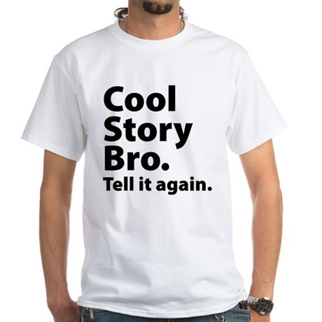 Cool Story Bro White T-Shirt