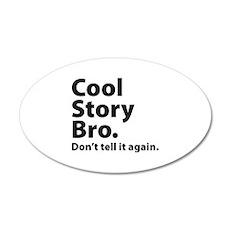 Cool Story Bro 22x14 Oval Wall Peel
