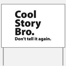 Cool Story Bro Yard Sign