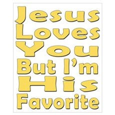 Jesus Loves You, But I'm His Framed Print
