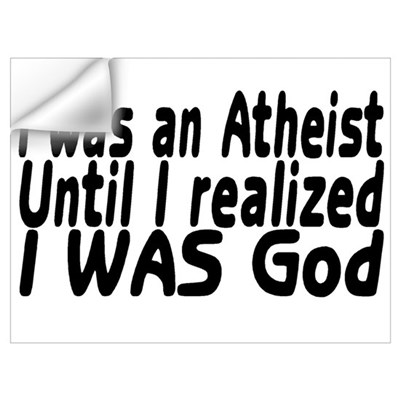 I Was An Atheist Until I Realized I WAS God Mini P Wall Decal