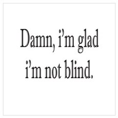 I'm glad i'm not blind Poster