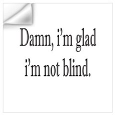 I'm glad i'm not blind Wall Decal