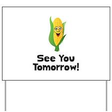 See You Tomorrow Corn Yard Sign