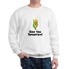 See You Tomorrow Corn Sweatshirt