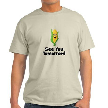 See You Tomorrow Corn Light T-Shirt