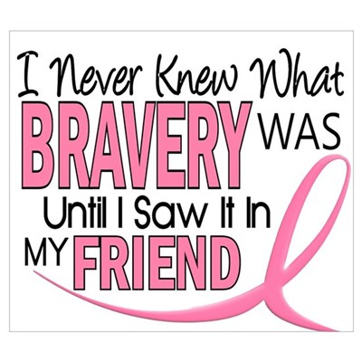 Bravery (Friend) Breast Cancer Poster