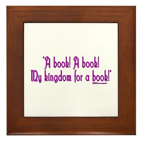 """A book! A book! My kingdom for a book!"" Framed Ti"