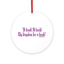 """A book! A book! My kingdom for a book!"" Ornament"