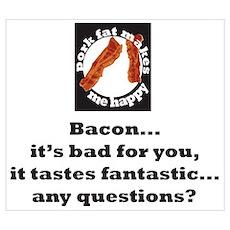 Bacon...it tastes fantastic.. Poster