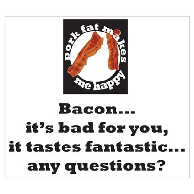 Bacon...it tastes fantastic.. Poster