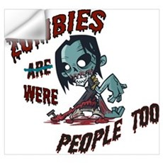 Zombies Were People Too Wall Decal