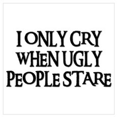 I ONLY CRY WHEN UGLY PEOPLE STARE Framed Print