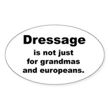 dressage not just for... Oval Decal
