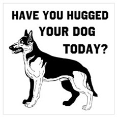 German Shepard have you hugge Poster