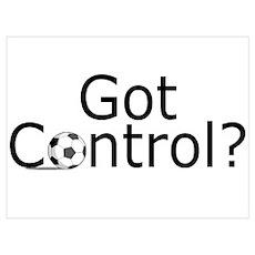 Got control? (Soccer) Poster