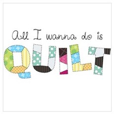 All I Wanna Do... QUILT! Framed Print