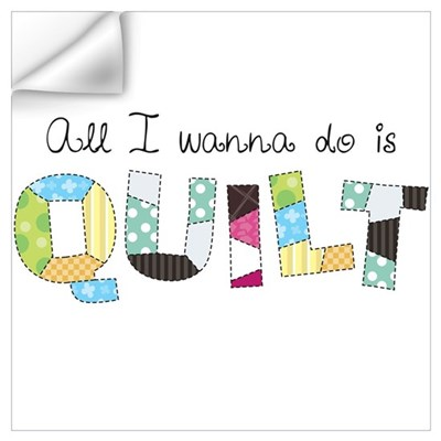 All I Wanna Do... QUILT! Wall Decal